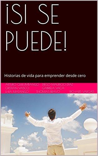 ¡SI SE PUEDE!: como emprender desde cero por Arturo Quilumbango