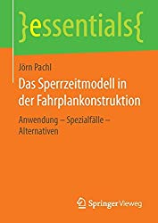 Das Sperrzeitmodell in der Fahrplankonstruktion: Anwendung - Spezialfälle - Alternativen (essentials)