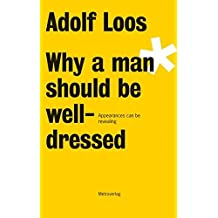 Adolf Loos: Why A Man Should Be Well-dressed by Adolf Loos (2011-01-04)