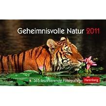 Geheimnisvolle Natur 2011: 365 faszinierende Fotografien