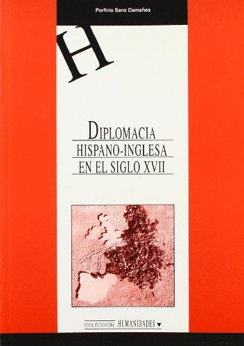 Descargar Libro Diplomacia hispano-inglesa en el Siglo XVII (HUMANIDADES) de Porfirio Sanz Camañes