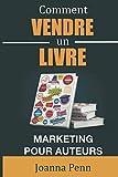 Comment vendre un livre: Marketing pour auteurs...