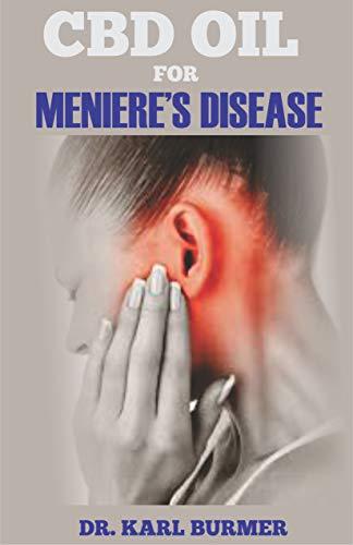 CBD OIL FOR MENIERE'S DISEASE: Effective Remedy for Vertigo, Tinnitus and Progressive Deafness (English Edition)