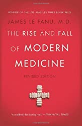 The Rise and Fall of Modern Medicine: Revised Edition by M.D. James Le Fanu M.D. (2012-11-06)
