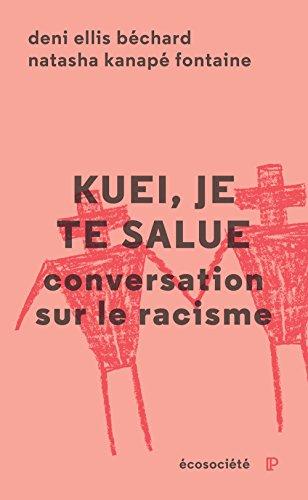 Kuei, je te salue - Conversation sur le racisme par Deni Ellis BECHARD