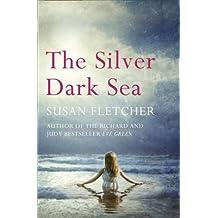 [ The Silver Dark Sea ] [ THE SILVER DARK SEA ] BY Fletcher, Susan ( AUTHOR ) Mar-28-2013 Paperback