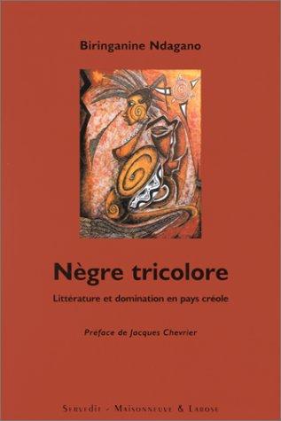 NEGRE TRICOLORE. Littérature et domination en pays créole