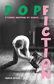 Pop Fiction: Stories Inspired by Songs (English Edition) von [Various Artists]