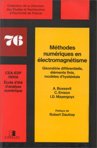Méthodes numériques en électromagnétisme, préfacé par Robert Dautray. Géométrie différentielle, éléments finis, modèles d'hystérésis