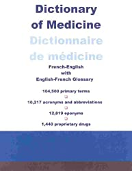 Dictionary of Medicine/Dictionnaire De Medecine: French-English With English-French Glossary/Francais-Anglais Avec Glossaire Anglais-Francais