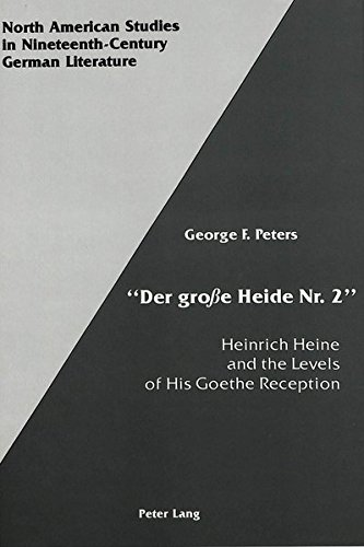 «Der Große Heide Nr. 2»: Heinrich Heine and the Levels of His Goethe Reception (North American Studies in Nineteenth-Century German Literature and Culture, Band 4) (Heide Groß)