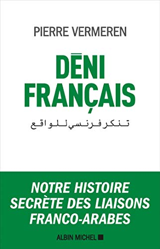Déni français: Notre histoire secrète des liaisons franco-arabes