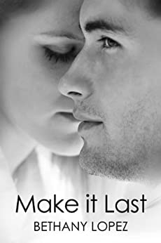 Make it Last (Friends & Lovers Trilogy Book 1) by [Lopez, Bethany]