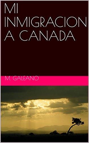 MI INMIGRACION A CANADA por M. GALEANO