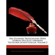Das Gelehrte Teutschland, Oder Lexikon Der Jetzt Lebenden Teutschen Schriftsteller, Dritter Band
