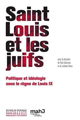 Saint Louis et les juifs : Politique et idéologie sous le règne de Louis IX par Paul Salmona