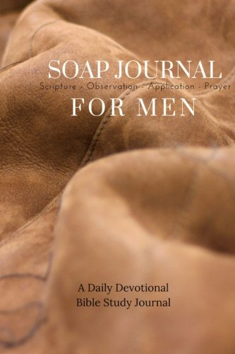 Soap Journal For Men - Daily Devotional Bible Study Journal: 100 page Bible study journal with space for 100 SOAP Study and Devotional sessions
