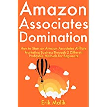 Amazon Associates Domination: How to Start an Amazon Associates Affiliate Marketing Business Through 2 Different Profitable Methods for Beginners (English Edition)