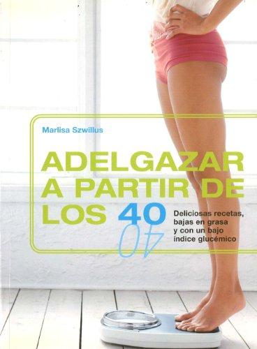ADELGAZAR A PARTIR DE LOS 40 (ILUSTRADOS VERGARA) por Marlisa Szwillus