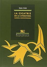 La cicatriz en la literatura europea contemporánea par Ioana Gruia