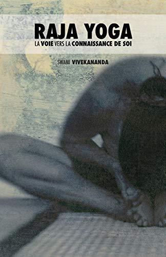 Raja Yoga: La Voie Vers La Connaissance de Soi por Swami Vivekananda