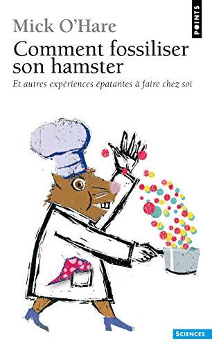 Comment fossiliser son hamster. et autres expérien par Mick O'hare