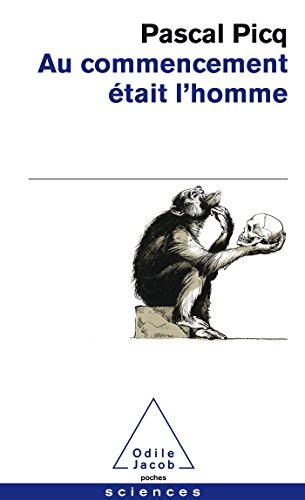 Au commencement était l'homme: De Toumaï à Cro-Magnon par Pascal Picq