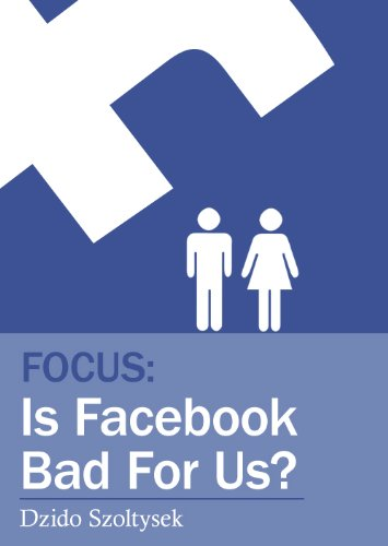 focus-is-facebook-bad-for-us-english-edition