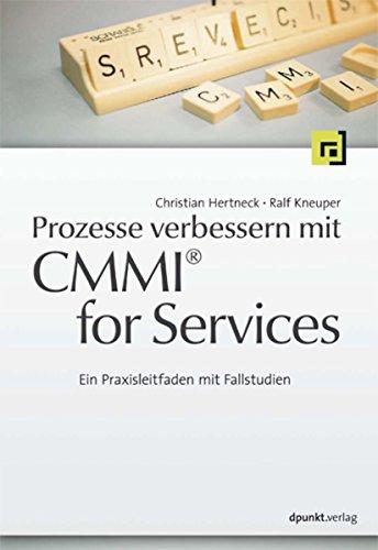 Prozesse verbessern mit CMMI for Services: Ein Praxisleitfaden mit Fallstudien