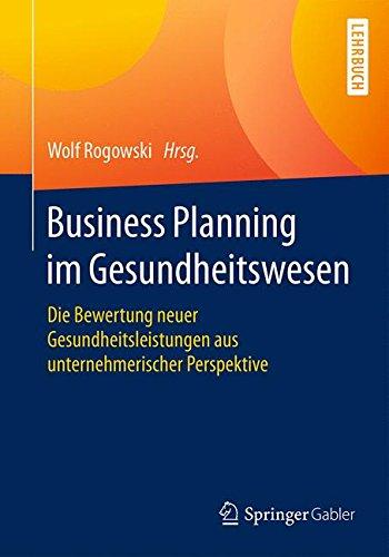 Business Planning im Gesundheitswesen: Die Bewertung neuer Gesundheitsleistungen aus unternehmerischer Perspektive