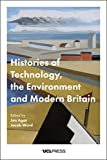 Histories of Technology, the Environment and Modern Britain (English Edition)