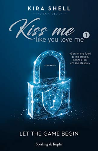 Kiss Me Like You Love Me 1 (versione italiana) di [Shell, Kira]
