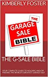 THE G-SALE BIBLE : YOUR COMPLETE GUIDE TO HOLDING AND/OR FINDING THE WORLD'S GREATEST GARAGE SALE (English Edition)
