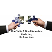 How to Be a Good Supervisor: Made Easy (English Edition)