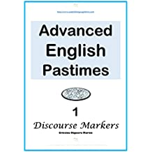 Advanced English Pastimes: Volume 1. Discourse Markers