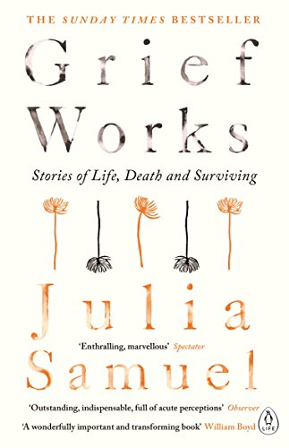 Grief Works: Stories of Life, Death and Surviving por Julia Samuel