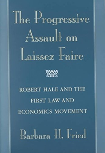 [(The Progressive Assault on Laissez Faire : Robert Hale and the First Law and Economics Movement)] [By (author) Barbara H. Fried] published on (April, 2002)