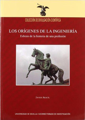 Los orígenes de la ingeniería: Esbozo de la historia de una profesión (Colección Divulgación Científica) por Javier Aracil Santonja