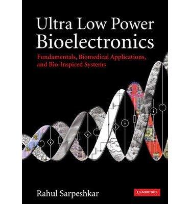 [(Ultra Low Power Bioelectronics: Fundamentals, Biomedical Applications, and Bio-inspired Systems)] [Author: Rahul Sarpeshkar] published on (February, 2010)
