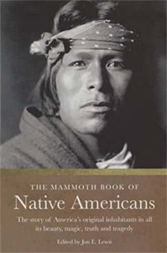 The Mammoth Book of Native Americans: The Story of America's Original Inhabitants in All Its Beauty, Magic, Truth and Tragedy (Mammoth Books 382) Epub Descarga gratuita
