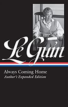 Ursula K. Le Guin: Always Coming Home (LOA #315): Author's Expanded Edition (Library of America Ursula K. Le Guin Edition Book 4) (English Edition) di [Le Guin, Ursula K.]