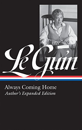 Ursula K. Le Guin: Always Coming Home (LOA #315): Author's Expanded Edition (Library of America Ursula K. Le Guin Edition Book 4) (English Edition)