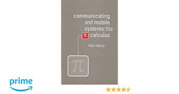Communicating and Mobile Systems. the Pi-Calculus