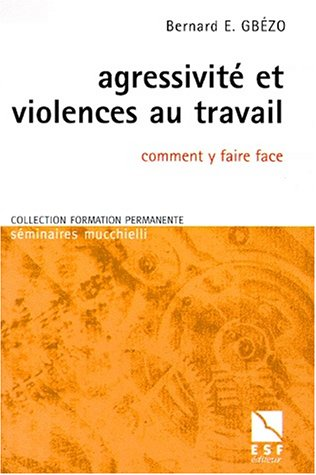Agressivite et violences au travail comment y faire face par B. Gbezo