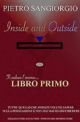 Inside and Outside - Libro Primo - Ti seduco l'anima..: Tutto quello che avresti voluto sapere sulla persuasione ...e non hai mai osato chiedere!