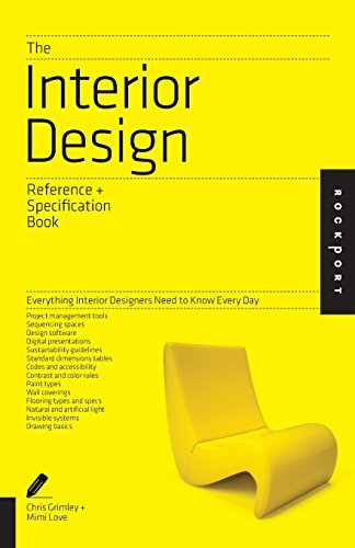 The Interior Design Reference & Specification Book: Everything Interior Designers Need to Know Every Day (Indispensable Guide) by O'Shea, Linda, Grimley, Chris, Love, Mimi (July 1, 2013) Paperback