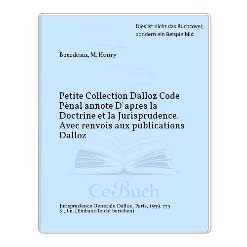 Petite Collection Dalloz Code Pènal annote D`apres la Doctrine et la Jurisprudence. Avec renvois aux publications Dalloz par M. Henry Bourdeaux
