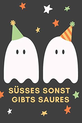 Süsses sonst gibts Saures: Das 120 Seiten linierte Notizbuch ca. A5 Format. Das perfekte Geschenk für alle Halloween Fans, wenn es nichts Süßes oder Saures sein - Süßes Oder Saures Kostüm