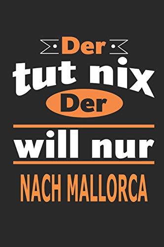 Der tut nix Der will nur nach mallorca: Notizbuch, Notizblock, Geburtstag Geschenk Buch mit 110 linierten Seiten