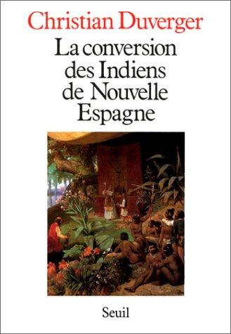La conversion des Indiens de Nouvelle Espagne par Christian Duverger
